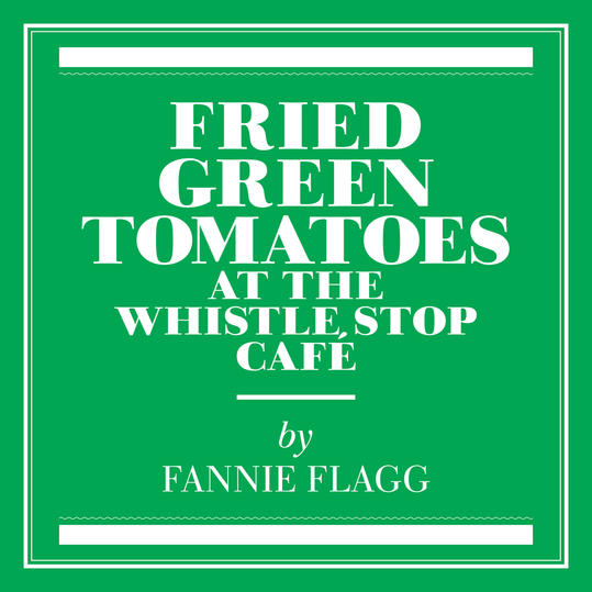 Fried Green Tomatoes at the Whistle Stop Café  by Fannie Flagg