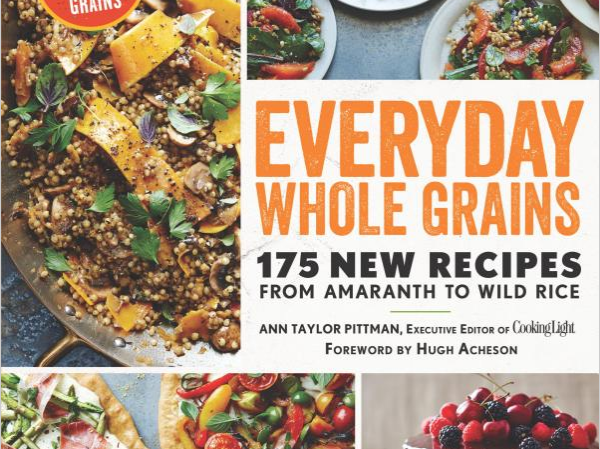Everyday Whole Grains: 175 New Recipes from Amaranth to Wild Rice