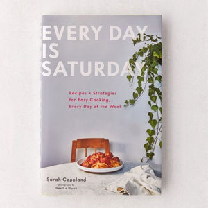 Every Day Is Saturday: Recipes + Strategies for Easy Cooking, Every Day of the Week cookbook. photo