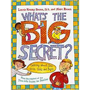 What's the Big Secret? Talking About Sex with Boys and Girls by Laurie Krasny Brown photo