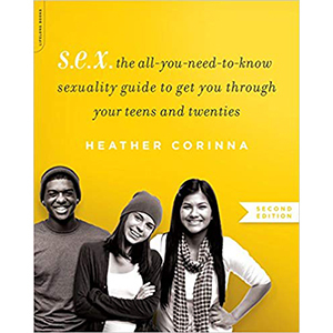 S.E.X.: The All-You-Need-to-Know Sexuality Guide to Get You Through Your Teens and Twenties by Heather Corinna photo