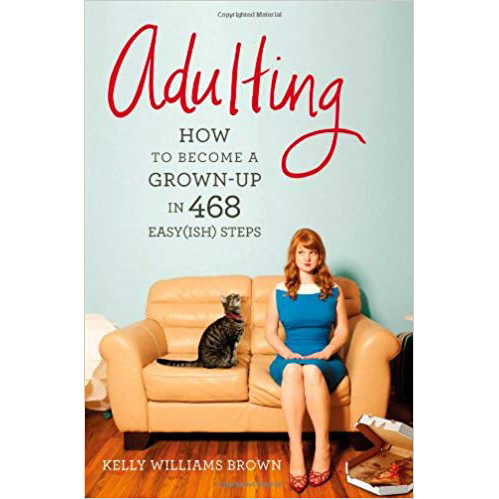 Adulting: How to Become a Grown-up in 468 Easy(ish) Steps by Kelly Williams Brown photo