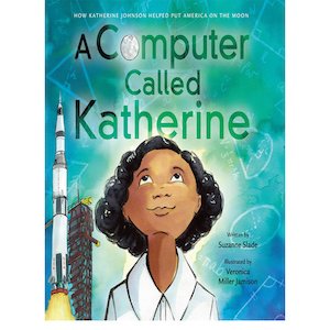 A Computer Called Katherine: How Katherine Johnson Helped Put America on the Moon by Suzanne Slade photo