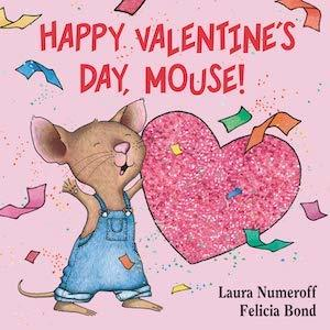 Happy Valentine's Day, Mouse! by Laura Numeroff and Felicia Bond photo