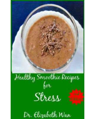 Healthy Smoothie Recipes for Stress 2nd Edition Elizabeth Wan Author
