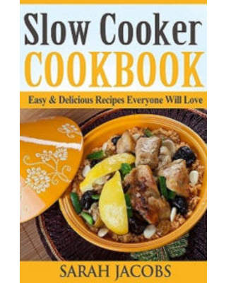 Slow Cooker Cookbook: Easy & Delicious Recipes Everyone Will Love Sarah Jacobs Author