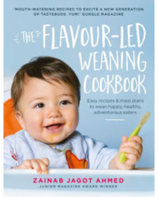 The Flavour-led Weaning Cookbook: Easy recipes & meal plans to wean happy, healthy, adventurous eaters Zainab Jagot Ahmed Author