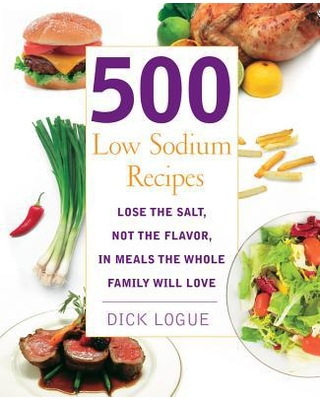 500 Low Sodium Recipes : Lose the Salt, Not the Flavor, in Meals the Whole Family Will Love