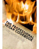 The Professional Vegan Cookbook: Over 450 vegan recipes for restaurants, cafes, weddings, home entertaining, healthcare, specialty dining venues, & la