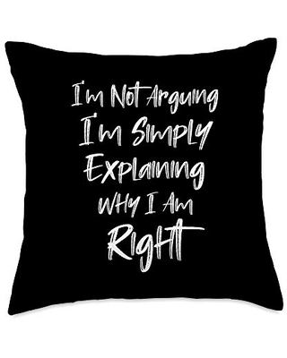 i'm Not Arguing I'm Always Right I'm Not Arguing I'm Simply Explaining Why I Am Right Throw Pillow, 18x18, Multicolor