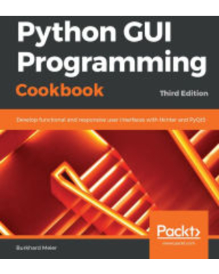 Python GUI Programming Cookbook: Develop functional and responsive user interfaces with tkinter and PyQt5, 3rd Edition Burkhard Meier Author