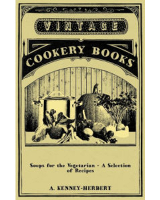 Soups for the Vegetarian - A Selection of Recipes A. Kenney-Herbert Author