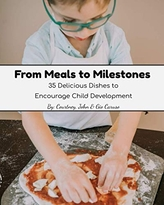 From Meals to Milestones: 35 Delicious Dishes to Encourage Child Development