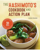 Hashimoto's Cookbook and Action Plan: 31 Days to Eliminate Toxins and Restore Thyroid Health Through Diet Karen Frazier Author