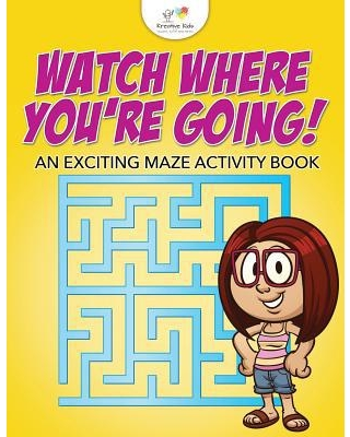 Watch Where You're Going! an Exciting Maze Activity Book