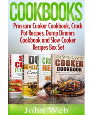 Cookbooks : Pressure Cooker Cookbook, Crock Pot Recipes, Dump Dinners Cookbook and Slow Cooker Recipes, 180+ of the Most Simple, Delicious and Healthy