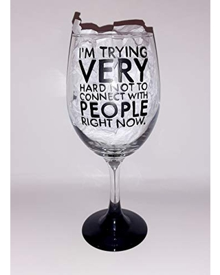 I'm trying very hard not to connect with people wine glass