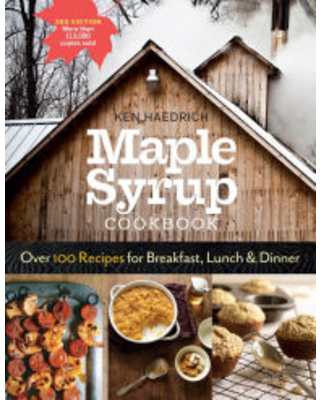 Maple Syrup Cookbook, 3rd Edition: Over 100 Recipes for Breakfast, Lunch & Dinner Ken Haedrich Author