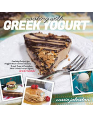 Cooking with Greek Yogurt: Healthy Recipes for Buffalo Blue Cheese Chicken, Greek Yogurt Pancakes, Mint Julep Smoothies, and More Cassie Johnston Auth