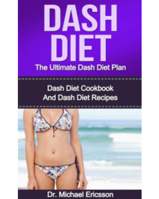 Dash Diet: The Ultimate Dash Diet Plan: Dash Diet Cookbook And Dash Diet Recipes Dr. Michael Ericsson Author