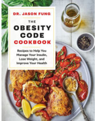 The Obesity Code Cookbook: Recipes to Help You Manage Insulin, Lose Weight, and Improve Your Health Jason Fung Author
