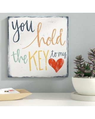 "Latitude Run 'You Hold the Key to My Heart' Textual Art BF025839 Size: 24"" H x 24"" W x 1.5"" D Format: Canvas"