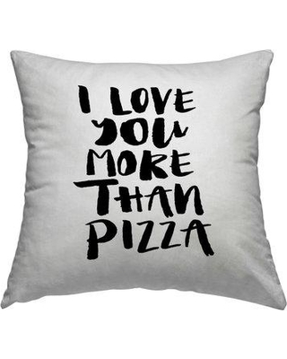 """East Urban Home I Love You More Than Pizza Throw Pillow in Black, Size 18"""" H x 18"""" W x 2"""" D 