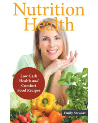 Nutrition Health: Low Carb Health and Comfort Food Recipes Emily Stewart Author