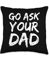 Funny Father's Day Cool Dad Design Studio Mother's Day Gift Idea Funny Mom Quote Go Ask Your Dad Throw Pillow, 16x16, Multicolor
