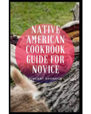 Native American Cookbook Guide For Novice Vincent Bronson Author