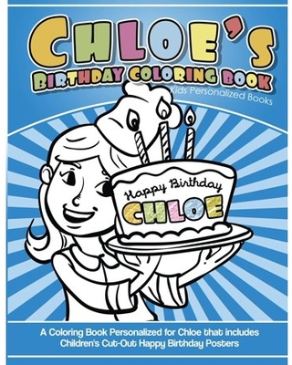 Chloe's Birthday Coloring Book Kids Personalized Books: A Coloring Book Personalized for Chloe that includes Children's Cut Out Happy Birthday Posters (Paperback)