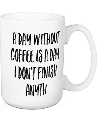 Wrought Studio Coggins A Day Without Coffee Coffee Mug W000801431