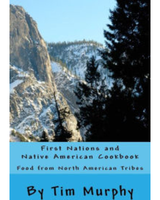First Nations and Native American Cookbook: Food from North American Tribes Tim Murphy Author