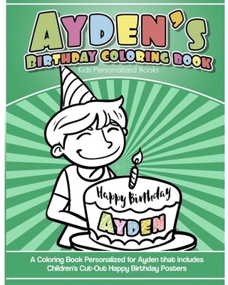 Ayden's Birthday Coloring Book Kids Personalized Books: A Coloring Book Personalized for Ayden that includes Children's Cut Out Happy Birthday Posters (Paperback)