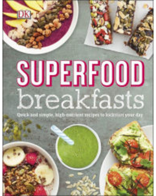 Superfood Breakfasts: Quick and Simple, High-Nutrient Recipes to Kickstart Your Day DK Publishing Author