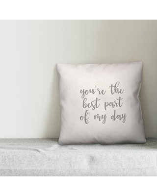 Ebern Designs Grosvenor You're the Best Part of My Day Throw Pillow W000468378 Color: White Product Type: Pillow Cover