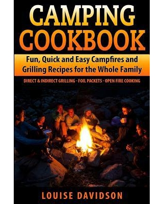 Camping Cookbook Fun, Quick & Easy Campfire and Grilling Recipes for the Whole Family