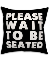 Jaxn Please Wait to Be Seated Throw Pillow 5014-A