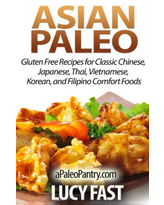 Asian Paleo: Gluten Free Recipes for Classic Chinese, Japanese, Thai, Vietnamese, Korean, and Filipino Comfort Foods Lucy Fast Author