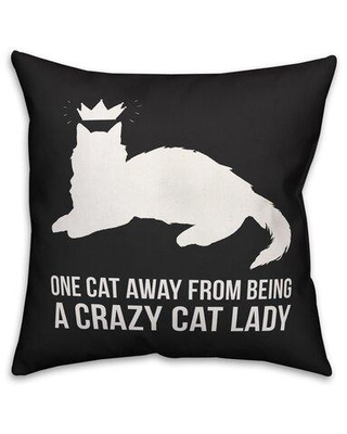"""Ebern Designs Sako One Cat Away from Being a Crazy Cat Lady 18"""" Throw Pillow X113658040"""