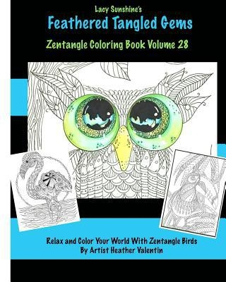 Lacy Sunshine's Feathered Tangled Gems Zentangled Coloring Book Volume 28