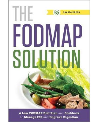 Fodmap Solution : A Low Fodmap Diet Plan and Cookbook to Manage Ibs and Improve Digestion