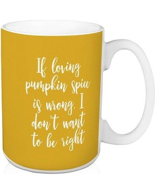 Winston Porter Alexo If Loving Pumpkin Spice is Wrong Coffee Mug W000013210 Color: Mustard Yellow