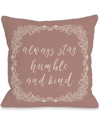 """Ophelia & Co. Rosy Always Stay Humble and Kind Throw Pillow OPCO5446 Size: 18"""" x 18"""""""