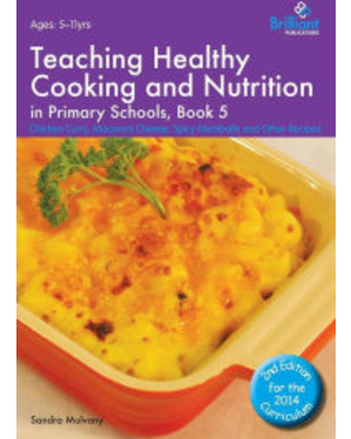 Teaching Healthy Cooking and Nutrition in Primary Schools, Book 5: Chicken Curry, Macaroni Cheese, Spicy Meatballs and Other Recipes Sandra Mulvany Au