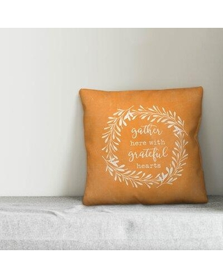 """August Grove Tassone No Fill Gather Here With Grateful Hearts Throw Pillow W001620586 Size: 20"""" x 20"""""""