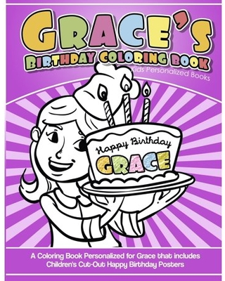 Grace's Birthday Coloring Book Kids Personalized Books: A Coloring Book Personalized for Grace that includes Children's Cut Out Happy Birthday Posters (Paperback)