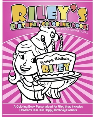 Riley's Birthday Coloring Book Kids Personalized Books: A Coloring Book Personalized for Riley that includes Children's Cut Out Happy Birthday Posters (Paperback)