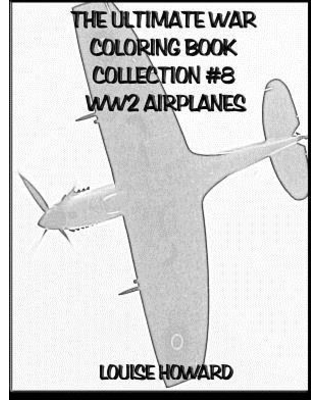 The Ultimate War Coloring Book Collection #8 Ww2 Airplanes