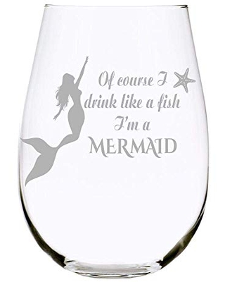 C M Of course I drink like a fish I'm a Mermaid 17oz. Lead Free Crystal stemless wine glass
